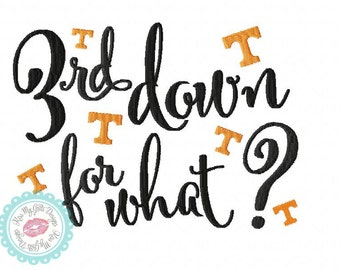 "Tennessee Football ""3rd Down For What?"" Machine Embroidery Design"