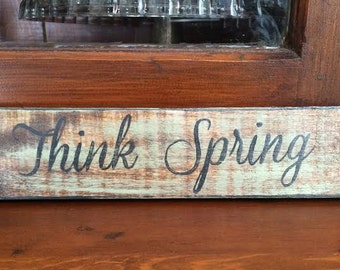 Think Spring ~ handmade rustic wooden sign