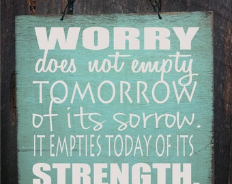 worry sign, no worries, worry does not empty tomorrow of its sorrow, it empties today of its strenght, inspirational decor, inspirational