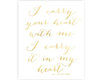 I carry your heart with me, I carry it in my heart - Art Print - 8x10 inches - gold - Wedding - Love