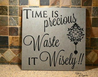 Time is Precious, Waste it Wisely, Gift of Time, Friendship Gift, Time Quote