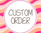 Custome Order for Jessica