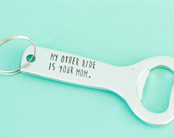 Hand Stamped Bottle Opener Keychain - My Other Ride is Your Mom