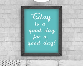 Digital Download Today is a good day' Typography Poster, Printable Art, Instant Download, Wall Prints, Digital Art,