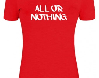 Women's All Or Nothing T/Shirt - Funny Shirt - Slogan Tee - Gifts For Her