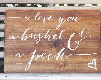 Wooden Sign - I love you a bushel and a peck