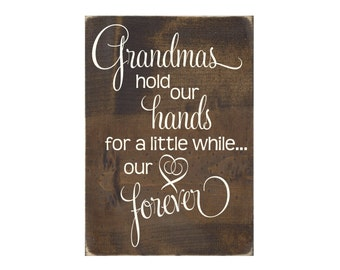 Grandmas Hold Our Hands For a Little While...Our Heart Forever Rustic Wood Sign / Grandmother Gift / Mother's Day Plaque  (#1406WS)