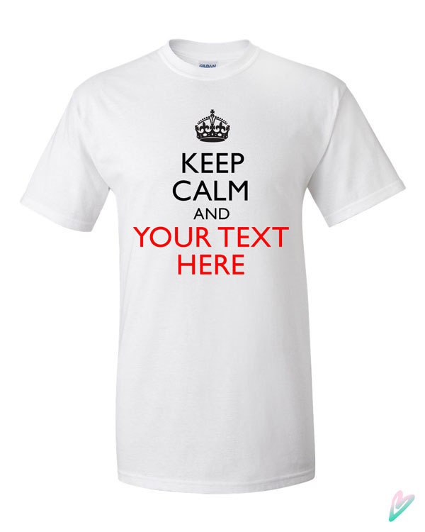 Custom Keep Calm And Your Text T Shirt Tshirt Tee Shirt
