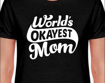 Funny Mom Shirt World's Okayest Mom T-Shirt  Women's / Ladies / Unisex / Youth / Kids   Tshirt