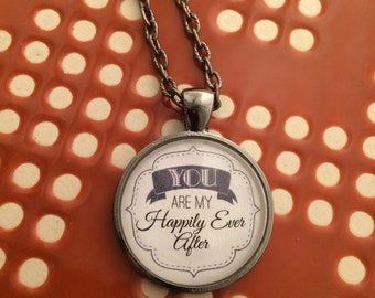 You are my Happily Ever After Pendant