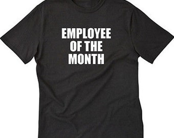 Employee Of The Month T-shirt Funny Hilarious Tee Shirt