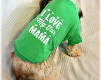 Mother's Day Dog T-Shirts. I Love My Fur Mama. Pet Clothes. Gift for Dog Lover. Cute Dog Quotes Shirt.