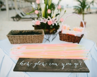 How glow can you go - Wooden Wedding Signs - Wood