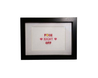 F*ck Right Off framed cross stitch with mount