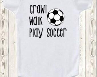Soccer ONESIE ® brand bodysuit or shirt Crawl, walk, play soccer / soccer ball / new baby gift or baby shower gift / boy or girl / sports