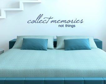 Collect Memories Not Things Wall Decal - An Inspirational Quote Wall Sticker / Decal