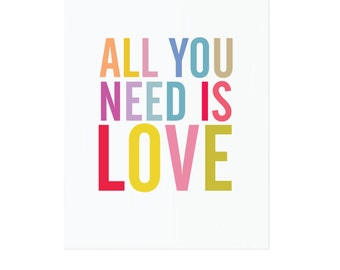 "All You Need Is Love, Art Print 8.5"" x 11"""