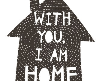 with you i am home . art print . personalized wall art, home sweet home, housewarming gifts, house print, paper cut design, minimal style