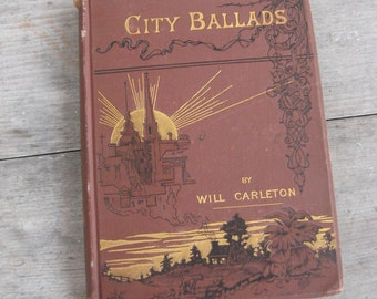 Antique Book City Ballads by Will Carleton 1886 Harper & Brothers Victorian Poetry Farm and City (00501-PB)