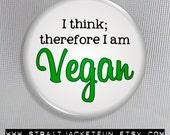 Vegan Button / Animal Rights / I think, therefore I'm Vegan / Pinback Button, Magnet, or Pocket Mirror