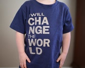 I Will Change the World Toddler or Kids shirt, No ink, sizes 12m to 8y, click for colors