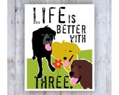 Labrador Art, Life is Better with Three, Black Labs, Yellow Labs, Chocolate Labs, Dog Art, Labrador Art, Labrdor Print, Lab Lover Gift