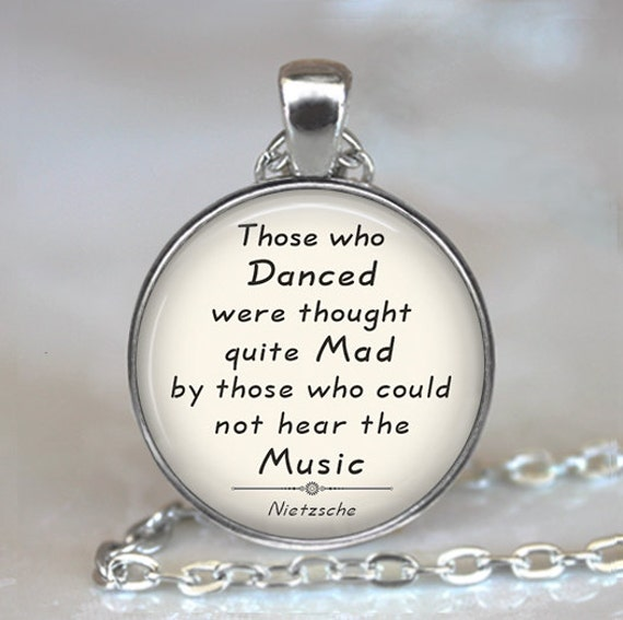 """Those who Danced were thought quite Mad..."""", Nietzche quote pendant, dance pendant, literary pendant, quote keychain key chain"""