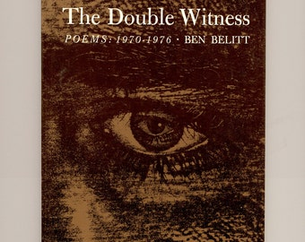The Double Witness, Poems:  1970 - 1976 by Ben Belitt  First Paperback Edition Vermont Poet Published by Princeton Vintage Poetry Book