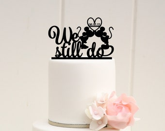 Mickey & Minnie Anniversary Cake Topper - We Still Do Cake Topper with Wedding Date