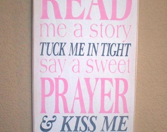 READ me a story ~ Tuck me in tight ~ Say a sweet PRAYER ~ & KISS Me Goodnight -  Painted Wooden Sign - Girl's Room - Pink , Gray, White