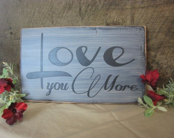Love You More Rustic, Distressed & Antiqued Sign
