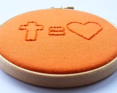 Cross Equals Love - Embroidery Hoop - orange on orange