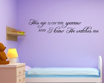 Vinyl Wall Decal - His Eye Is On The Sparrow And I Know He Watches Me (JR412)
