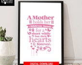 Mother's Day Gift -Digital Download  Printable, A mother holds her children's hands for a short while but their hearts forever .