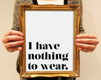 I have nothing to wear. First World Problems. Sarcastic. Humorous. Black and White. Typography. Sassy. Stubborn. Modern.