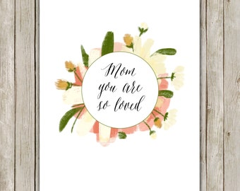 8x10 Mom You Are So Loved Printable, Typography Art Poster, Mother's Day Print,  Floral Art Poster, Floral Wall Art Decor, Instant Download