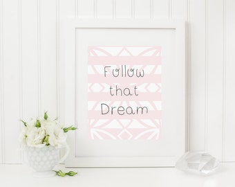 dream, follow that dream, positive quote, printable download, digital download, instant download, pink