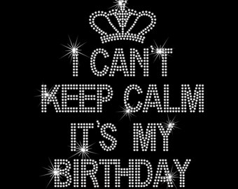 I Can't Keep Calm It's My Birthday With Crown Hot Fix Rhinestone Bling Iron on Heat Transfer For T-shirt And More