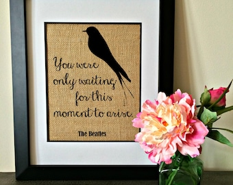 Blackbird lyrics burlap print. You were only waiting for this moment to arise. Beatles burlap print.