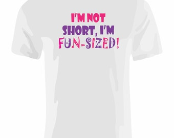 Funny T Shirt.  I'm Not Short, I'm Fun Sized.