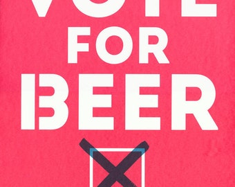 Vote for Beer Screenprint