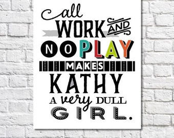 Cute Personalized Office Decor All Work & No Play Art Print Quote 8.5 X 11 Poster Workaholic Gift College Graduation Present Home Wall Ideas