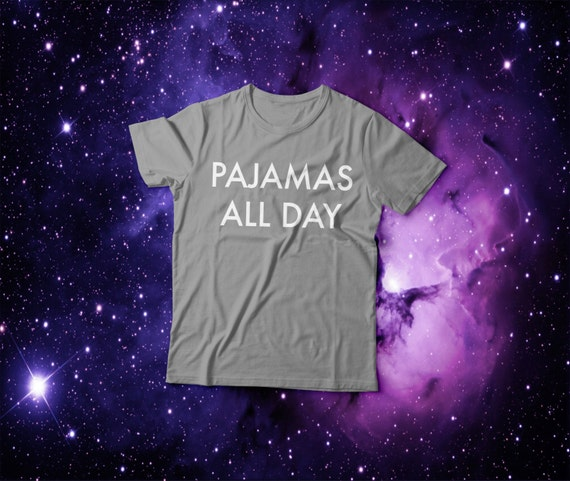 Pajamas All Day T Shirt Funny Cute Blogger Tumblr By