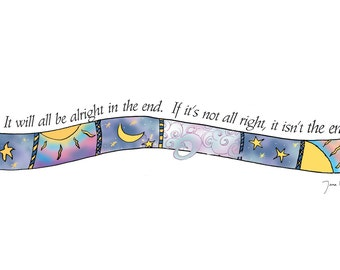 """Illustrated Bookmark- """"It will all be alright in the end.  If it's not alright, it isn't the end."""""""
