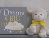 Dream Big Little One, Baby Girl Nursery, Dream Big Wall Art Girl Bedroom, Dream Big Sign, Gray and Yellow Baby Girl Nursery Decor / Gift