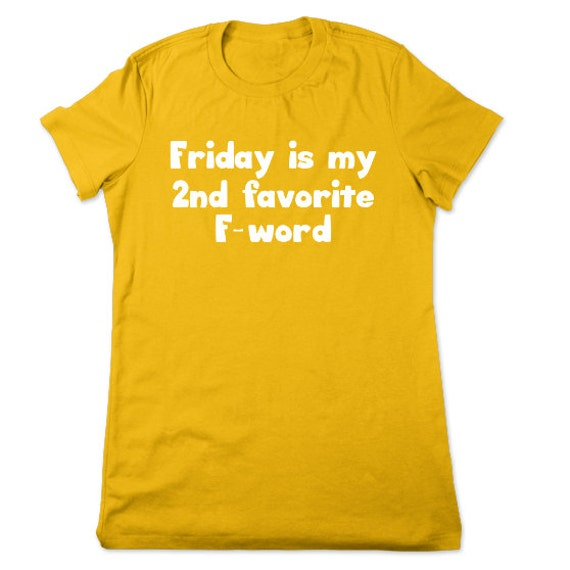 fbc04d73 ... One Word Funny T Shirts: Funny Shirt, Friday Is My 2nd Favorite F Word