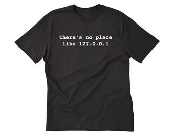 There's No Place Like 127.0.0.1 T-shirt Geek Nerd Internet Tee