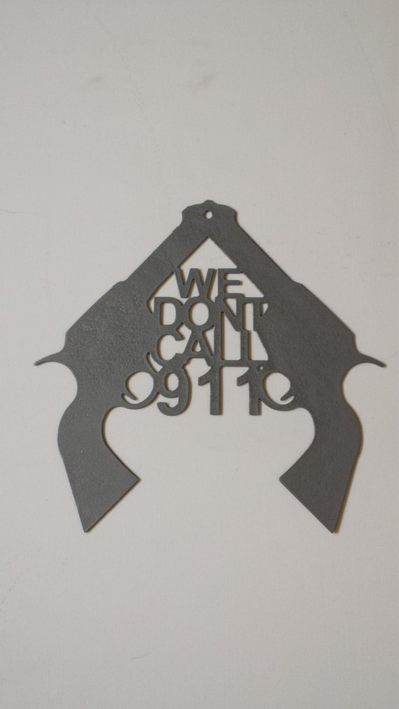 "CNC Plasma ""We Dont Call 911"" Sign Dual Revolver Metal Sign"
