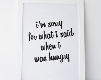 PRINTABLE Art I'm Sorry For What I Said When I Was Hungry Art Print Home Decor Typography Art Print Black and White Dorm Art Dorm Decor Cute