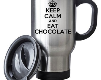 Keep Calm And Eat Chocolate Travel Mug Thermal Stainless Steel Gift Birthday